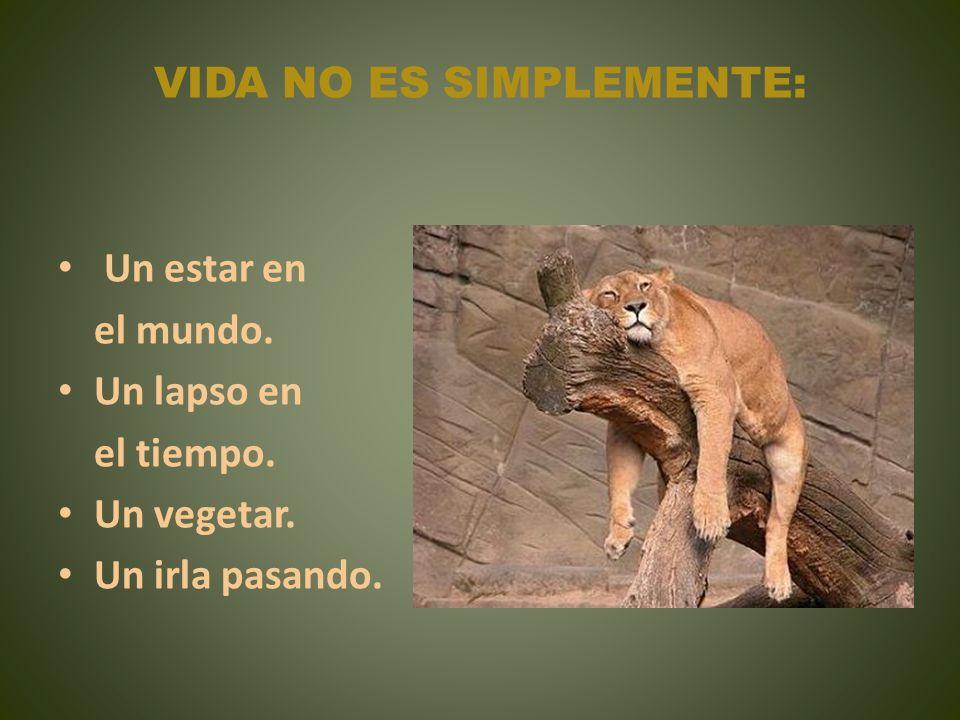 VIDA NO ES SIMPLEMENTE: