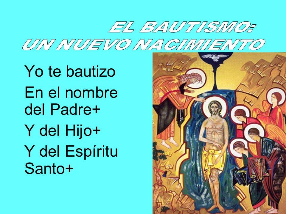 Yo te bautizo En el nombre del Padre+ Y del Hijo+