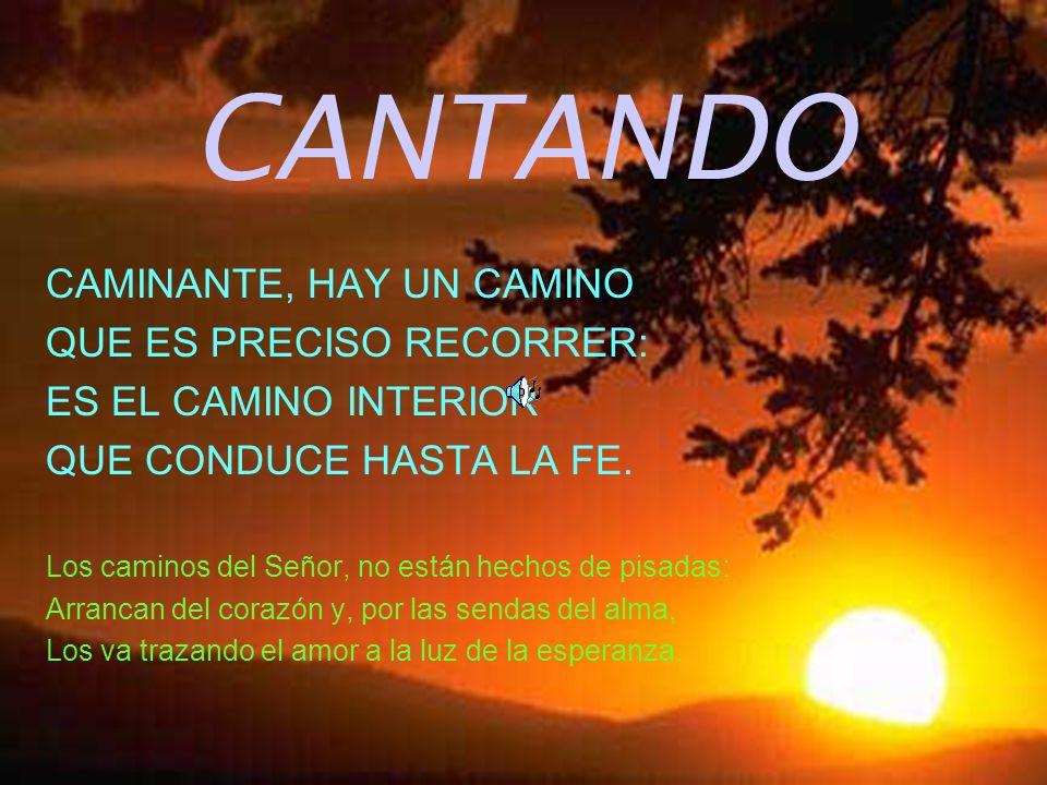CANTANDO CAMINANTE, HAY UN CAMINO QUE ES PRECISO RECORRER: