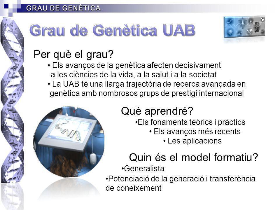 Grau de Genètica UAB Per què el grau Què aprendré