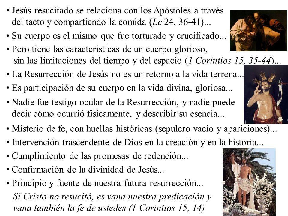 Jesús resucitado se relaciona con los Apóstoles a través del tacto y compartiendo la comida (Lc 24, 36-41)...