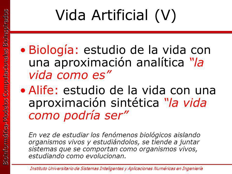 Vida Artificial (V) Biología: estudio de la vida con una aproximación analítica la vida como es