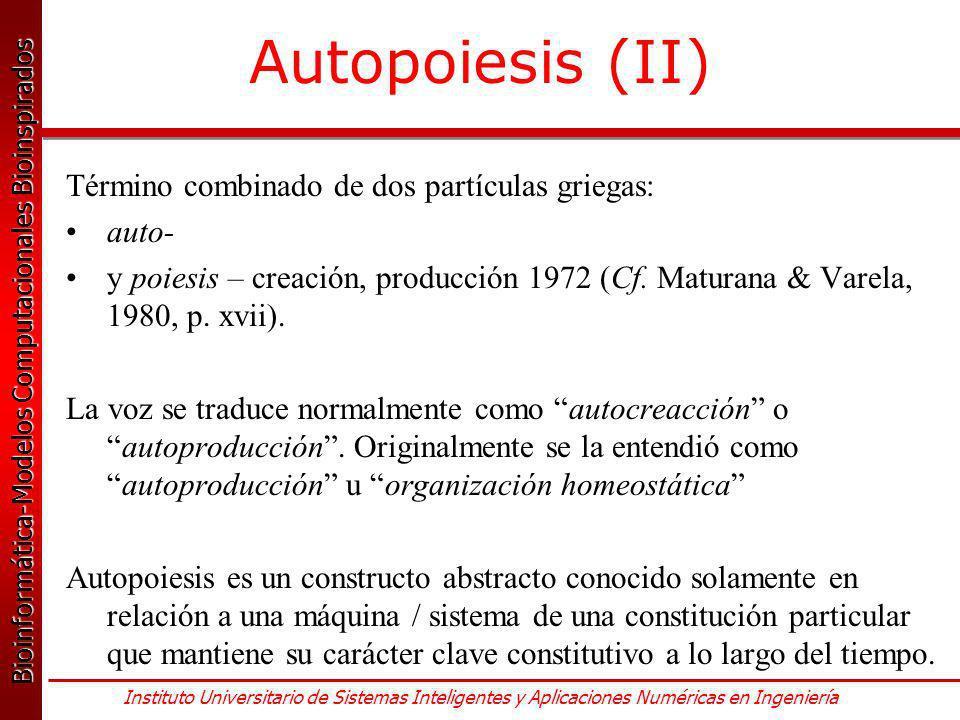 Autopoiesis (II) Término combinado de dos partículas griegas: auto-