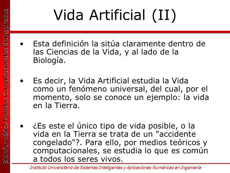 Vida Artificial (II) Esta definición la sitúa claramente dentro de las Ciencias de la Vida, y al lado de la Biología.