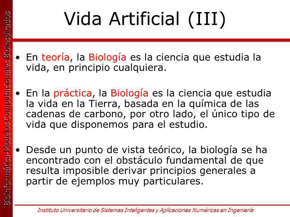 Vida Artificial (III) En teoría, la Biología es la ciencia que estudia la vida, en principio cualquiera.