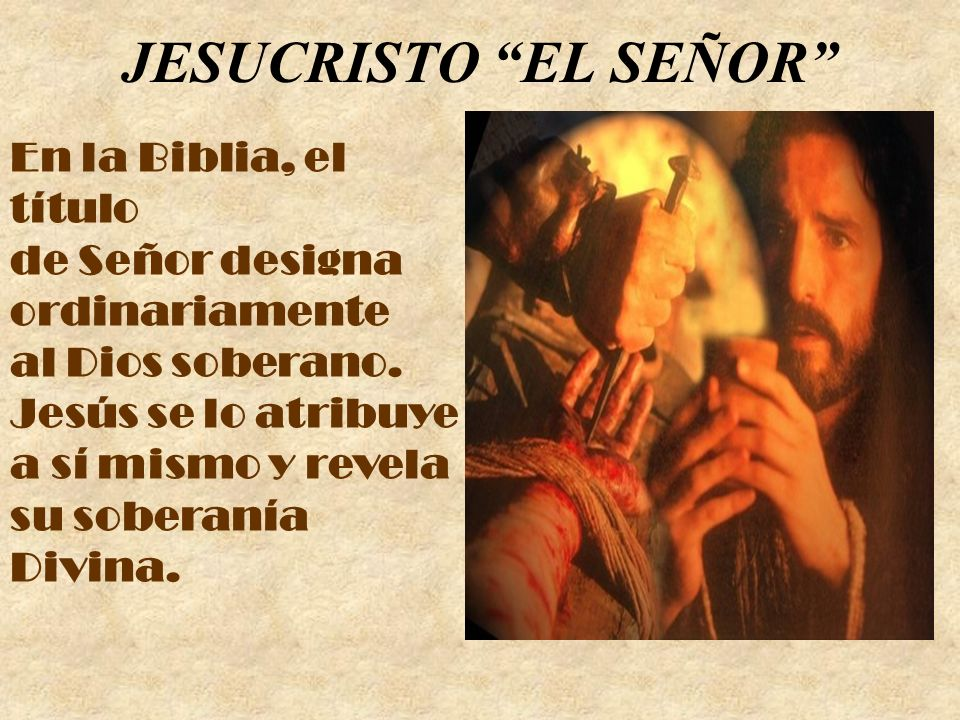JESUCRISTO EL SEÑOR En la Biblia, el título de Señor designa