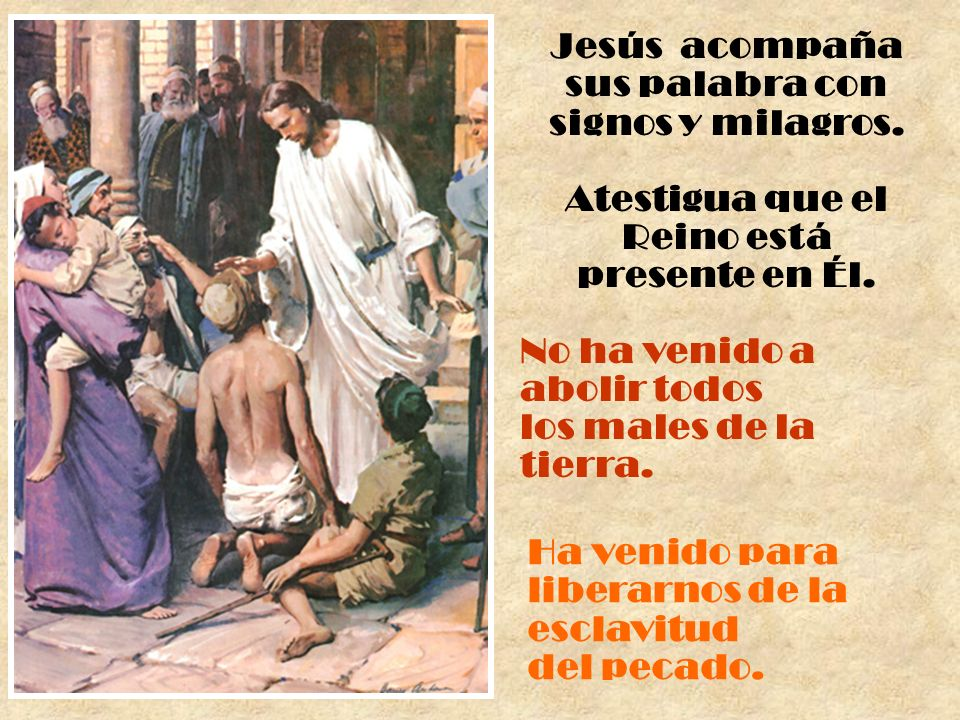 Jesús acompaña sus palabra con signos y milagros.