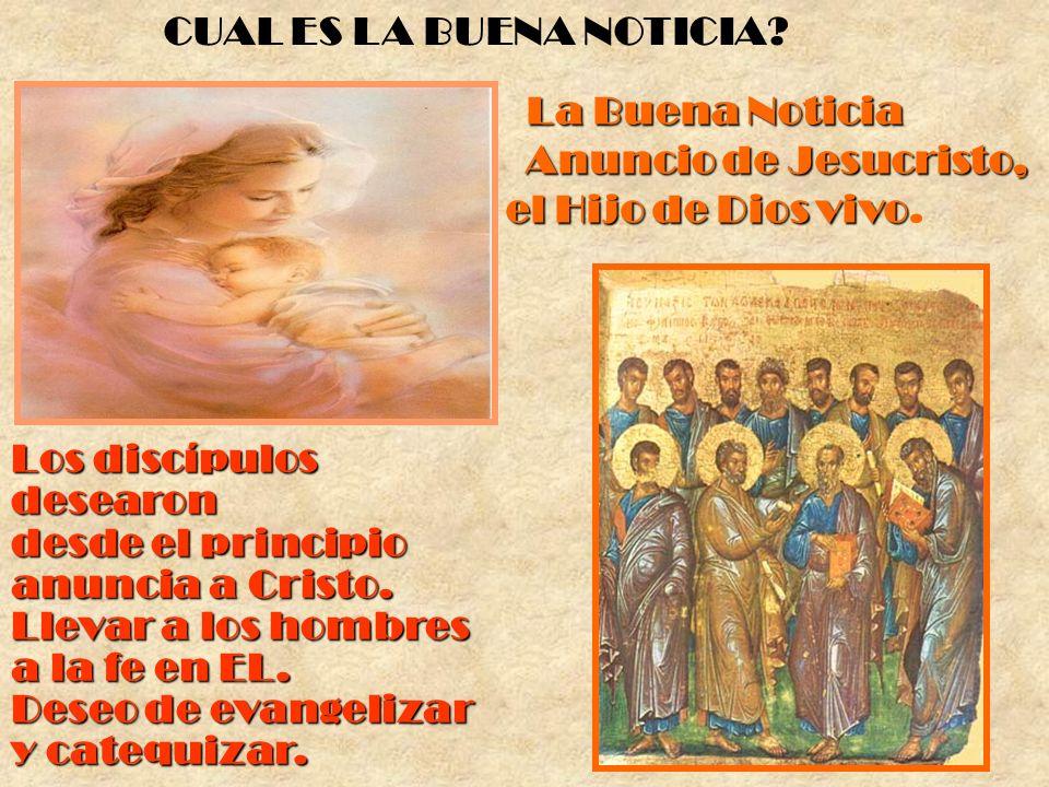 La Buena Noticia es el Anuncio de Jesucristo, el Hijo de Dios vivo.