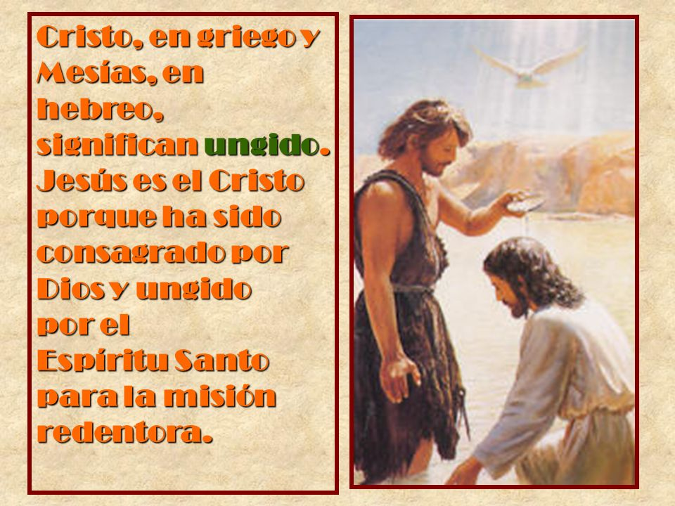 Cristo, en griego y Mesías, en hebreo, significan ungido. Jesús es el Cristo porque ha sido consagrado por.