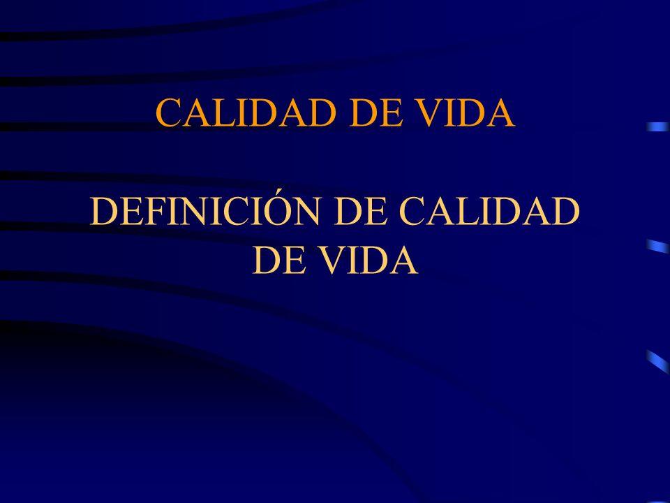 CALIDAD DE VIDA DEFINICIÓN DE CALIDAD DE VIDA