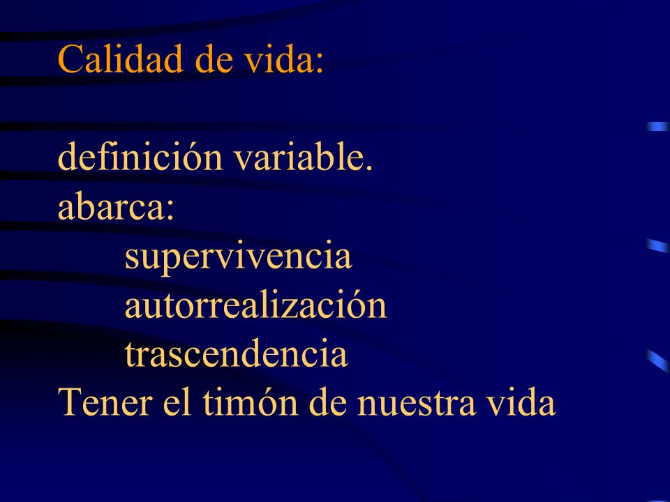 Calidad de vida: definición variable. abarca:. supervivencia