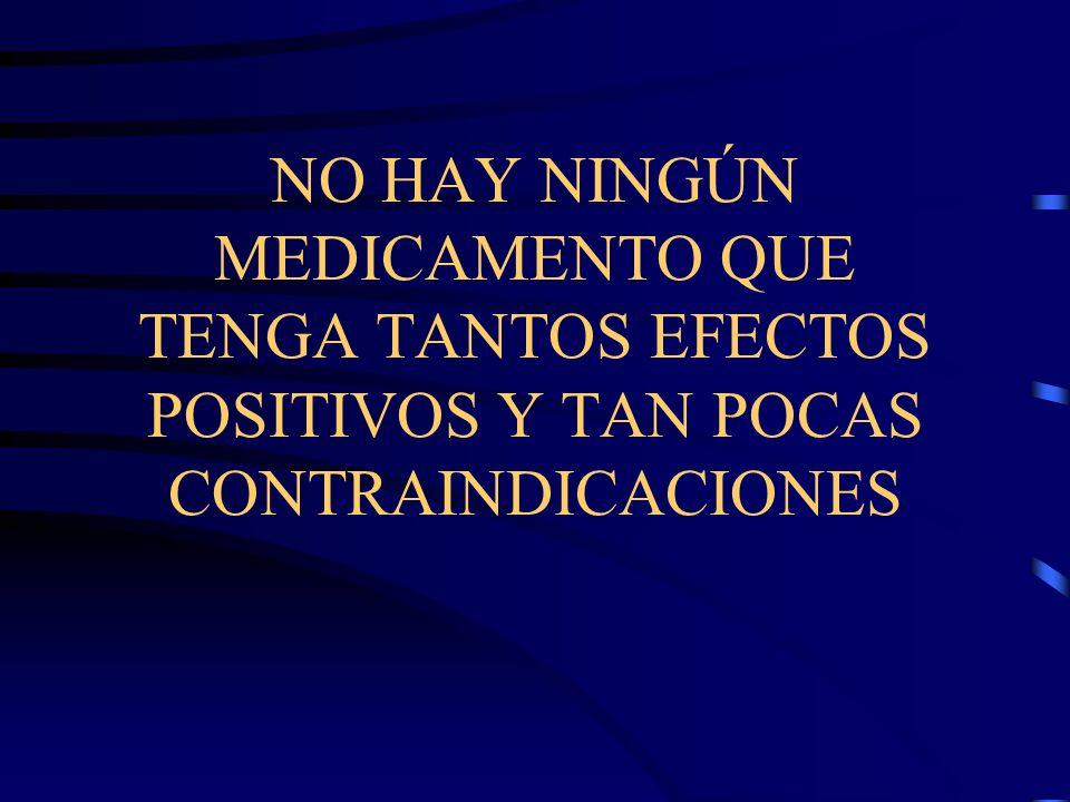 NO HAY NINGÚN MEDICAMENTO QUE TENGA TANTOS EFECTOS POSITIVOS Y TAN POCAS CONTRAINDICACIONES
