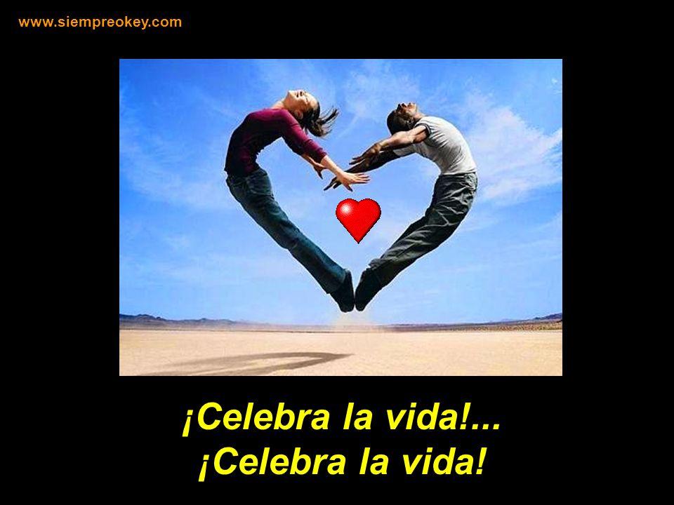 ¡Celebra la vida!... ¡Celebra la vida!