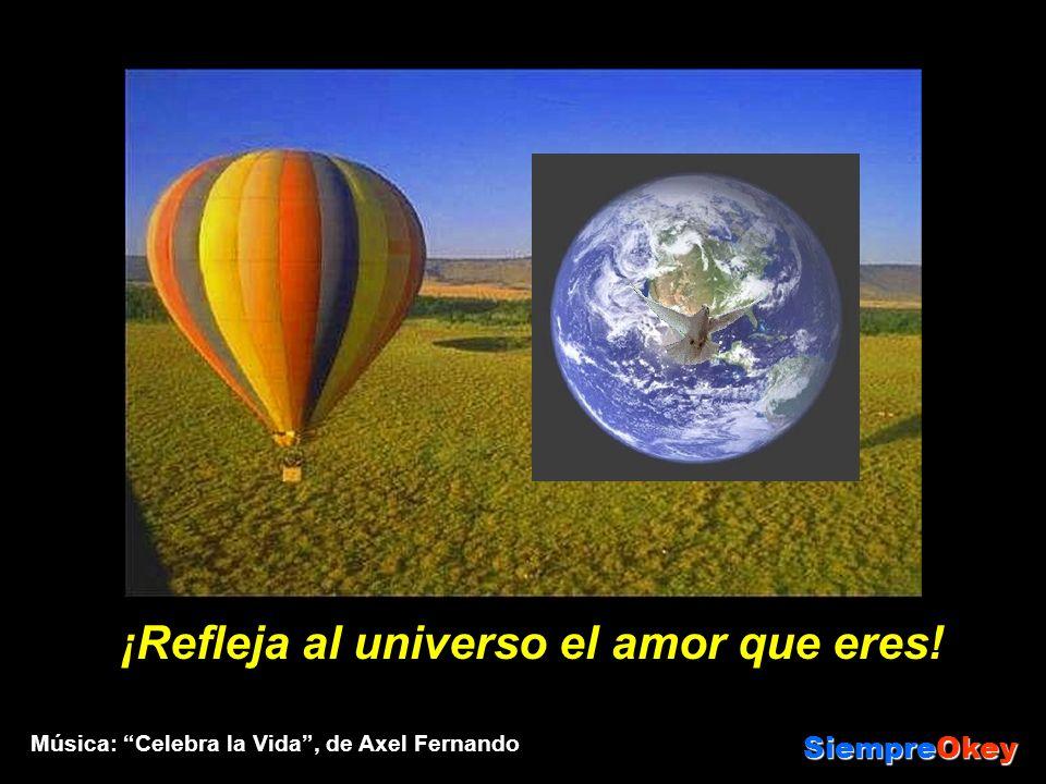 ¡Refleja al universo el amor que eres!