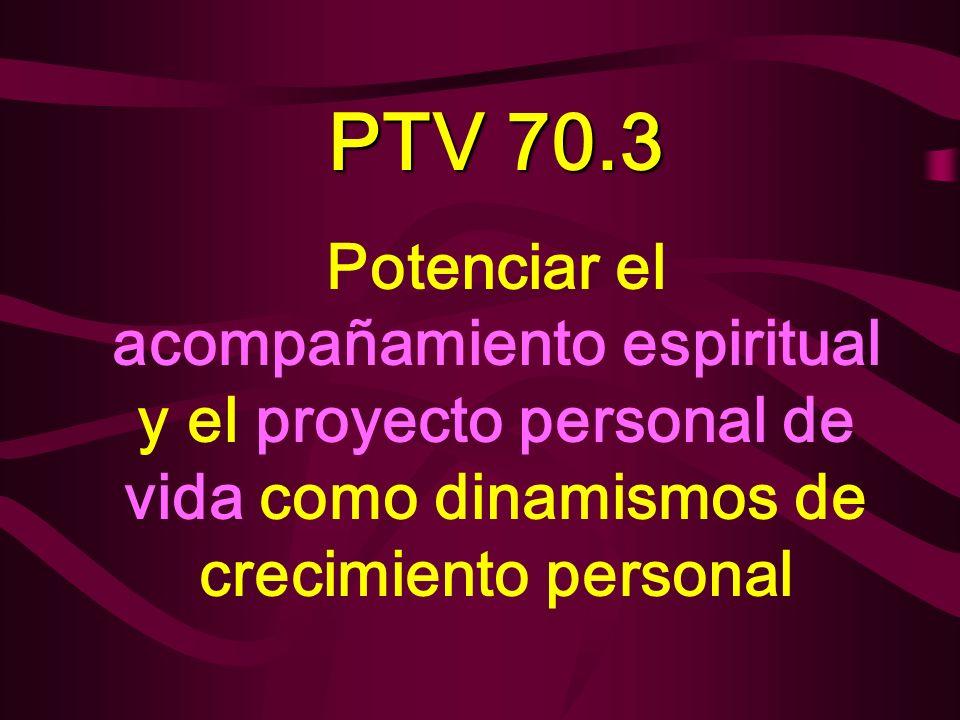PTV 70.3 Potenciar el acompañamiento espiritual y el proyecto personal de vida como dinamismos de crecimiento personal.