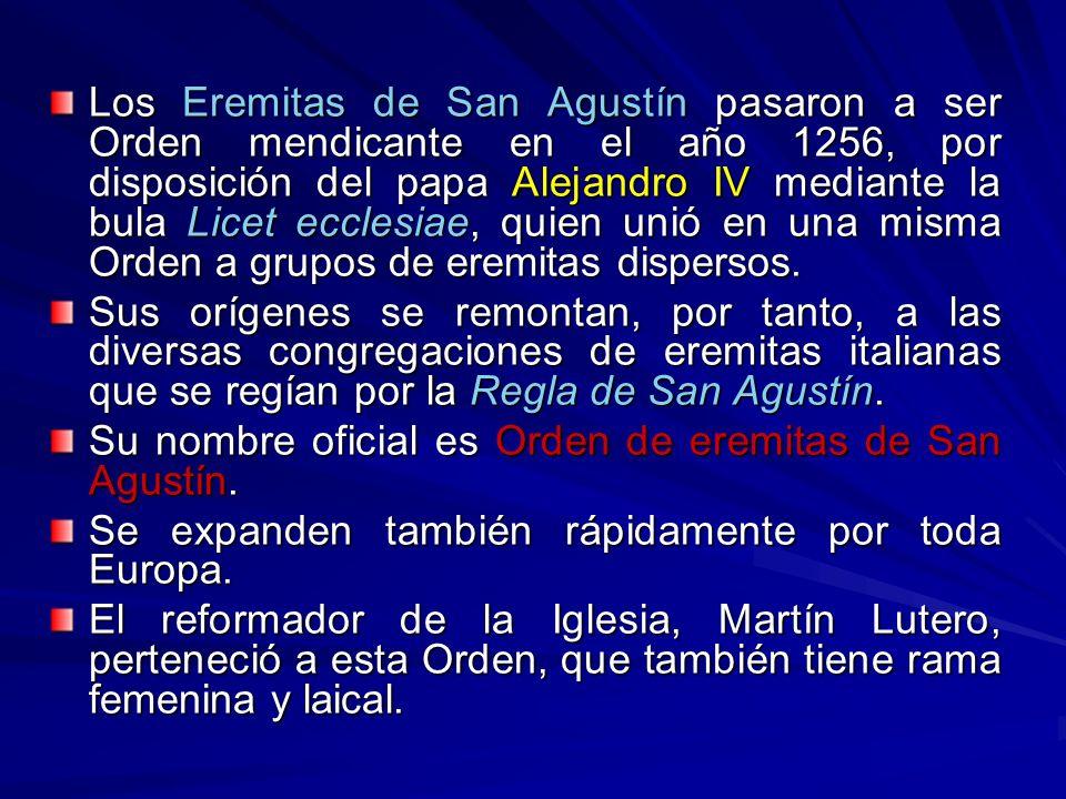 Los Eremitas de San Agustín pasaron a ser Orden mendicante en el año 1256, por disposición del papa Alejandro IV mediante la bula Licet ecclesiae, quien unió en una misma Orden a grupos de eremitas dispersos.