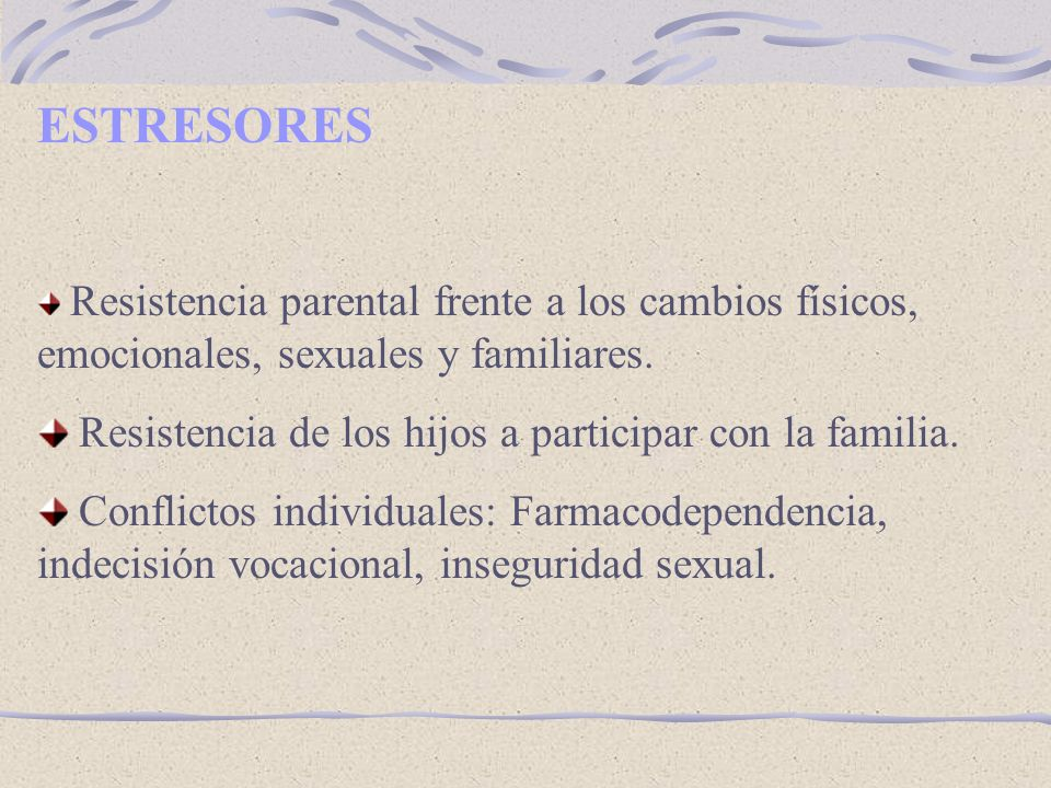 ESTRESORES Resistencia de los hijos a participar con la familia.