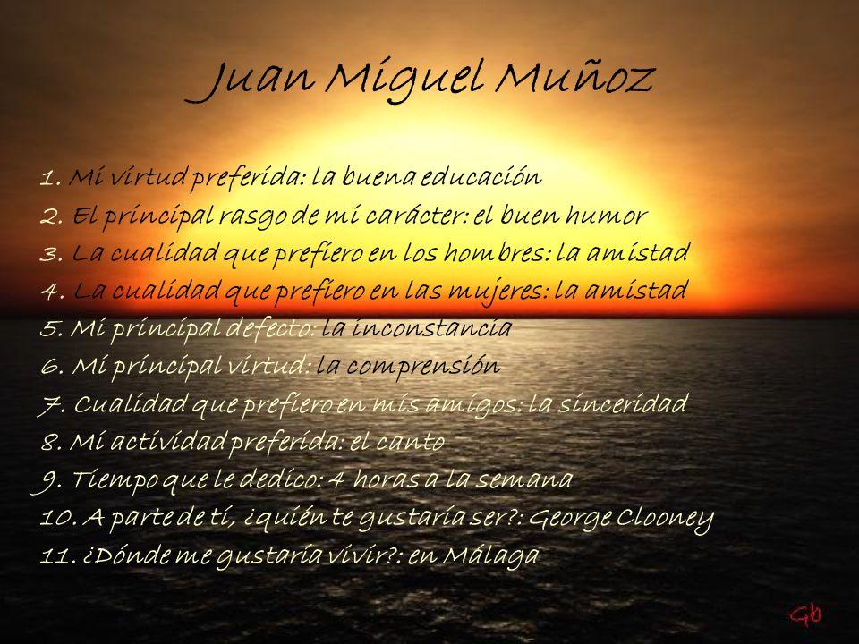 Juan Miguel Muñoz 1. Mi virtud preferida: la buena educación