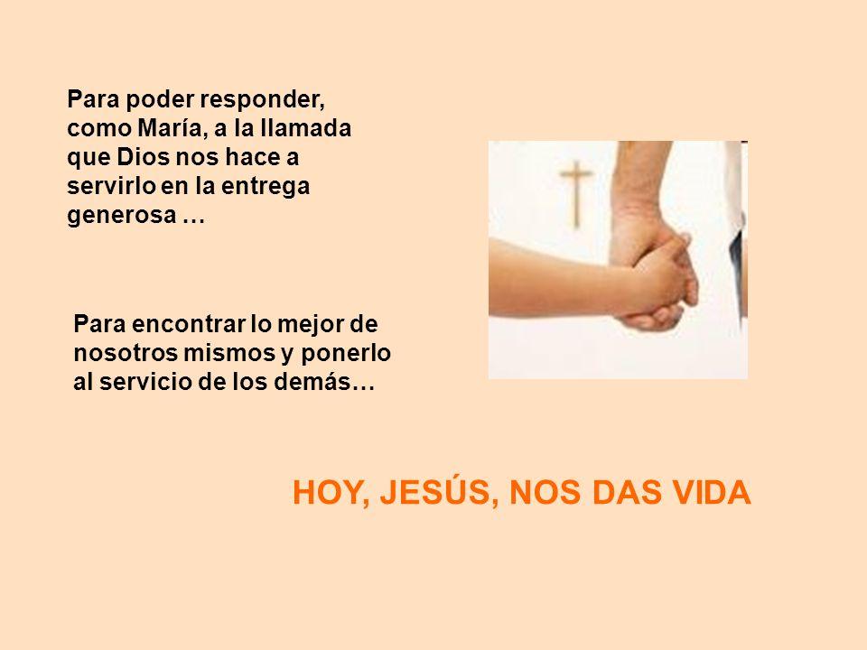 Para poder responder, como María, a la llamada que Dios nos hace a servirlo en la entrega generosa …