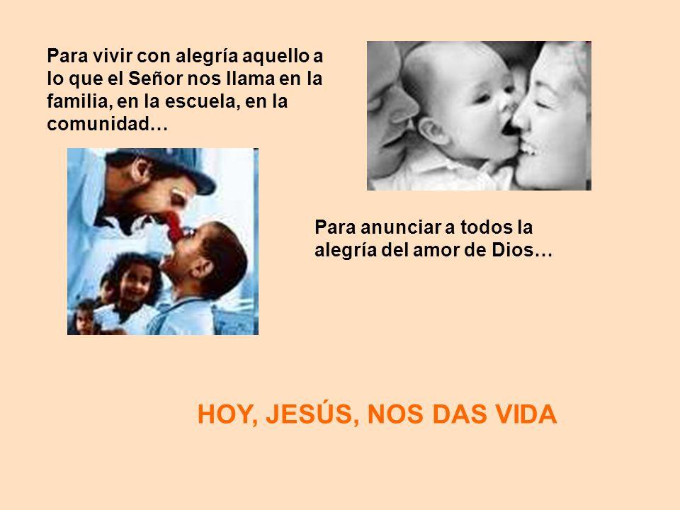Para vivir con alegría aquello a lo que el Señor nos llama en la familia, en la escuela, en la comunidad…
