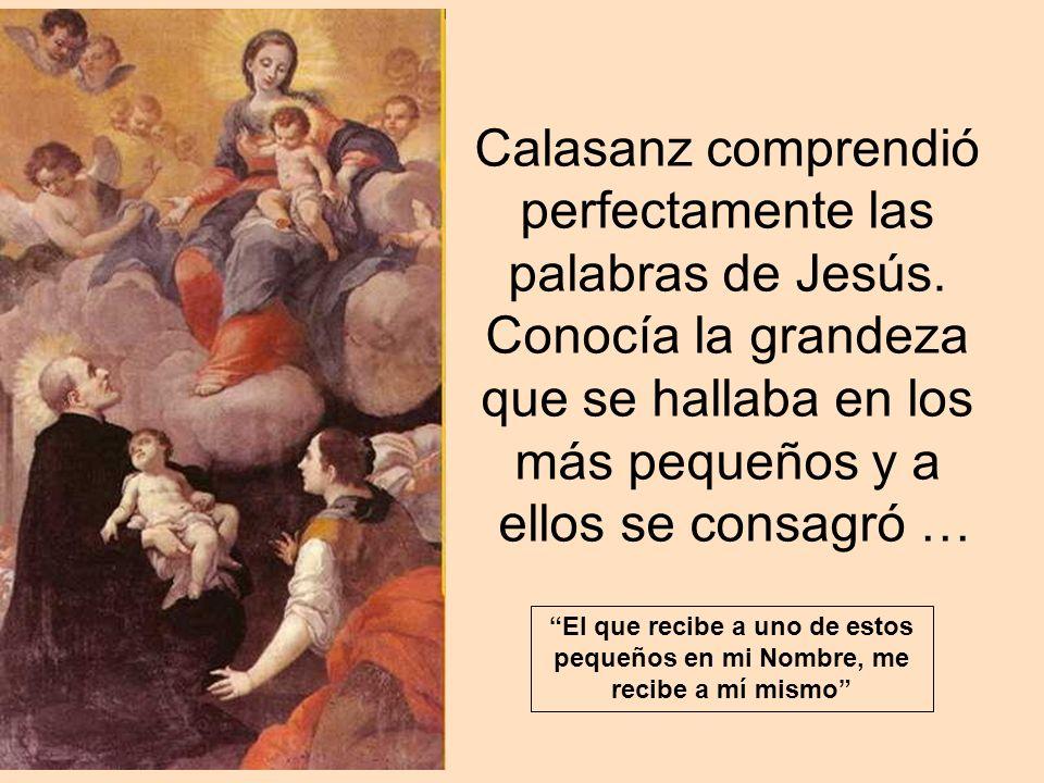 Calasanz comprendió perfectamente las palabras de Jesús
