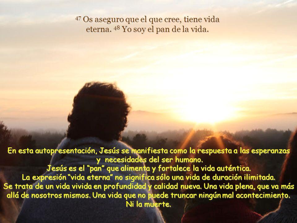 47 Os aseguro que el que cree, tiene vida eterna