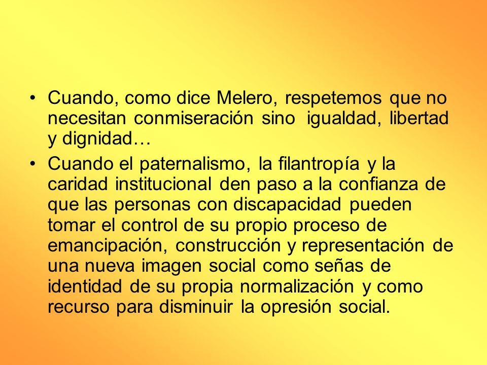 Cuando, como dice Melero, respetemos que no necesitan conmiseración sino igualdad, libertad y dignidad…