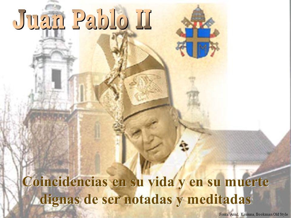 Juan Pablo II Coincidencias en su vida y en su muerte dignas de ser notadas y meditadas.
