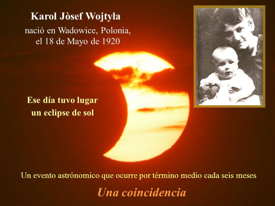 Una coincidencia Karol Jòsef Wojtyła nació en Wadowice, Polonia,