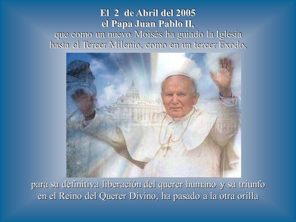 El 2 de Abril del 2005 el Papa Juan Pablo II,