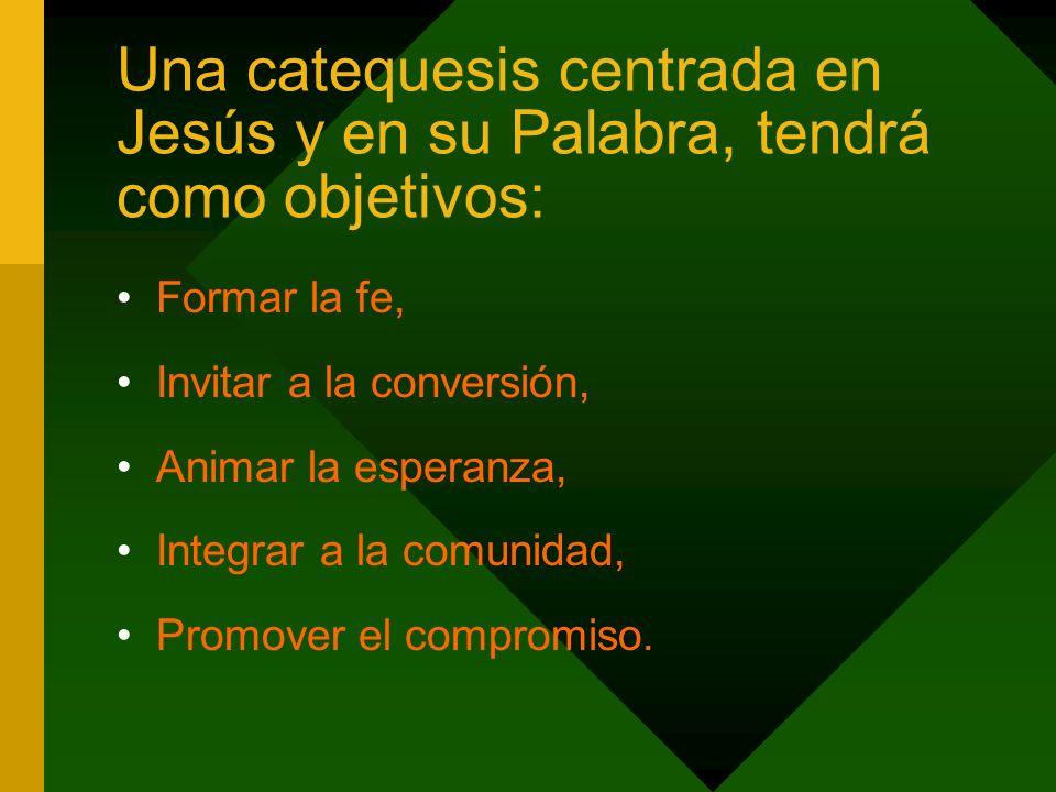 Una catequesis centrada en Jesús y en su Palabra, tendrá como objetivos: