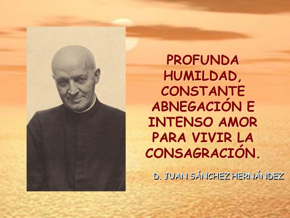 PROFUNDA HUMILDAD, CONSTANTE ABNEGACIÓN E INTENSO AMOR PARA VIVIR LA CONSAGRACIÓN.