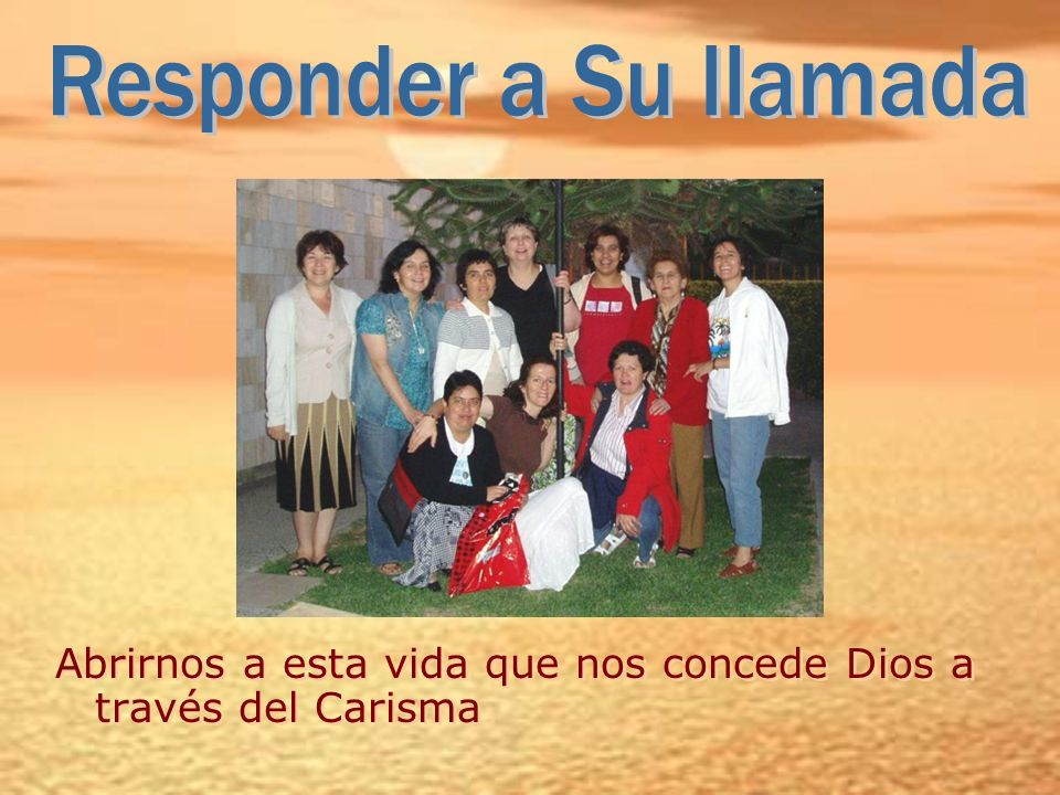 Responder a Su llamada Abrirnos a esta vida que nos concede Dios a través del Carisma