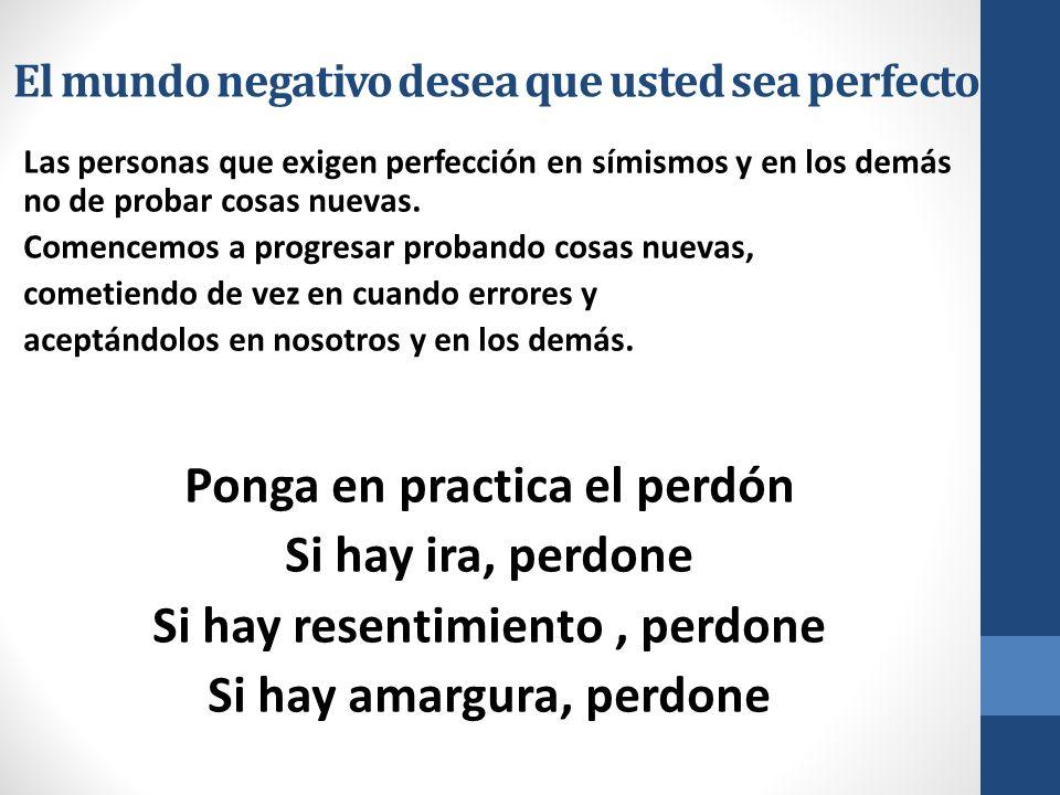 El mundo negativo desea que usted sea perfecto