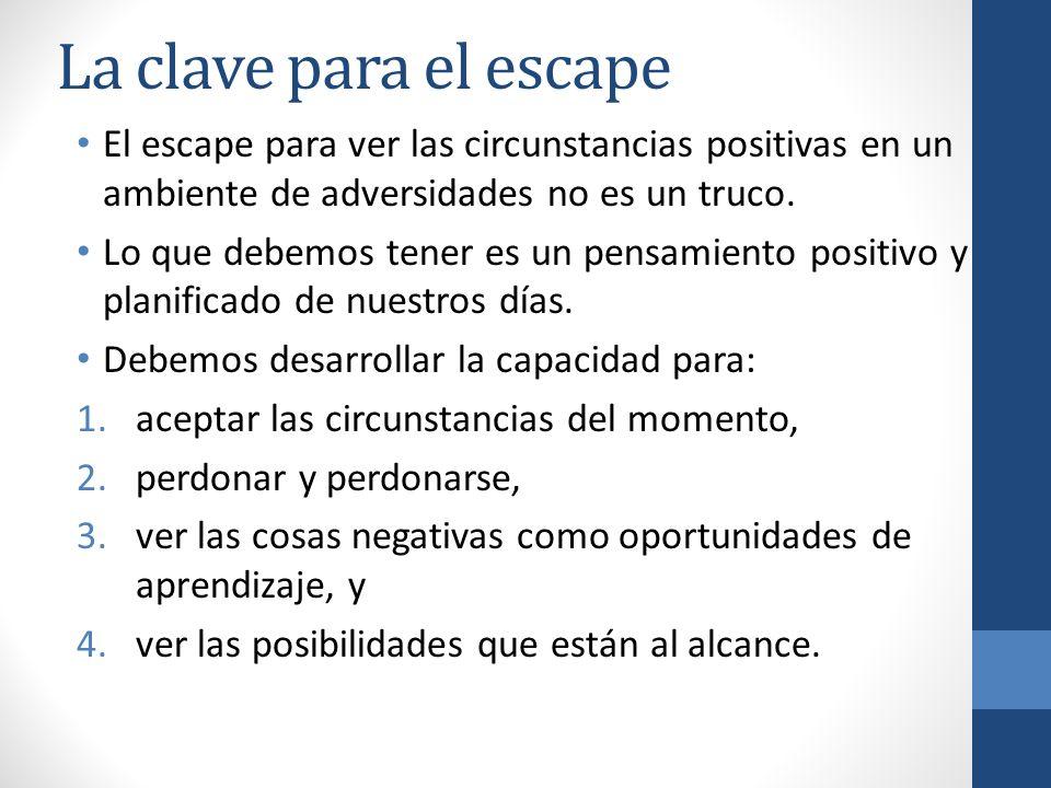 La clave para el escape El escape para ver las circunstancias positivas en un ambiente de adversidades no es un truco.
