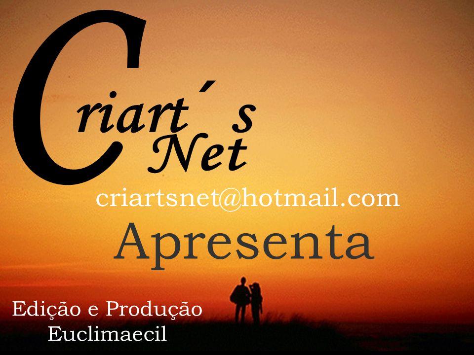 Apresenta criartsnet@hotmail.com C riart´s Net Edição e Produção