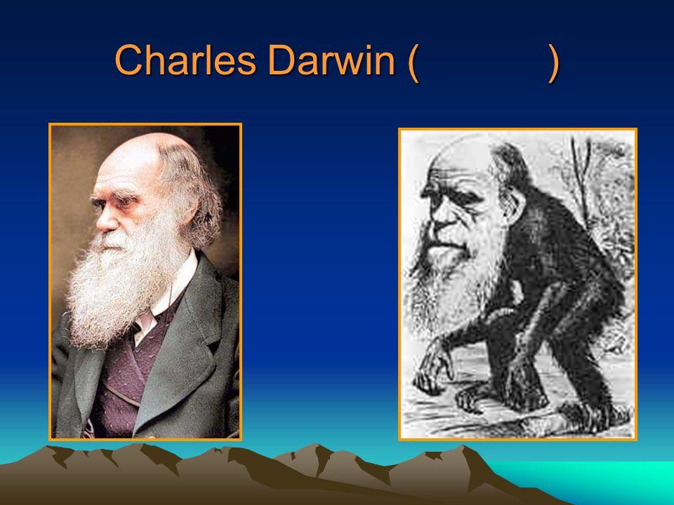 Charles Darwin ( )