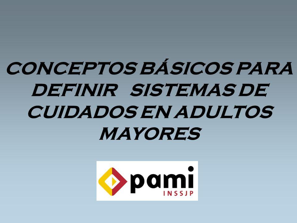 CONCEPTOS BÁSICOS PARA DEFINIR SISTEMAS DE CUIDADOS EN ADULTOS MAYORES