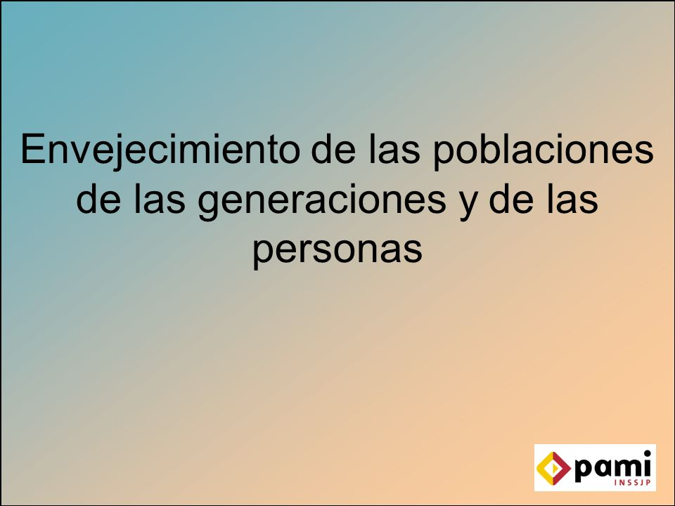 Envejecimiento de las poblaciones de las generaciones y de las personas