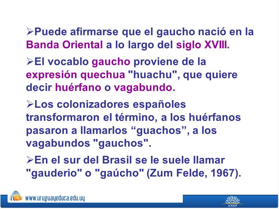 Puede afirmarse que el gaucho nació en la Banda Oriental a lo largo del siglo XVIII.