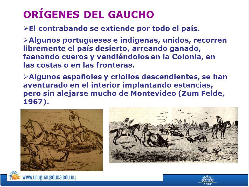 ORÍGENES DEL GAUCHO El contrabando se extiende por todo el país.