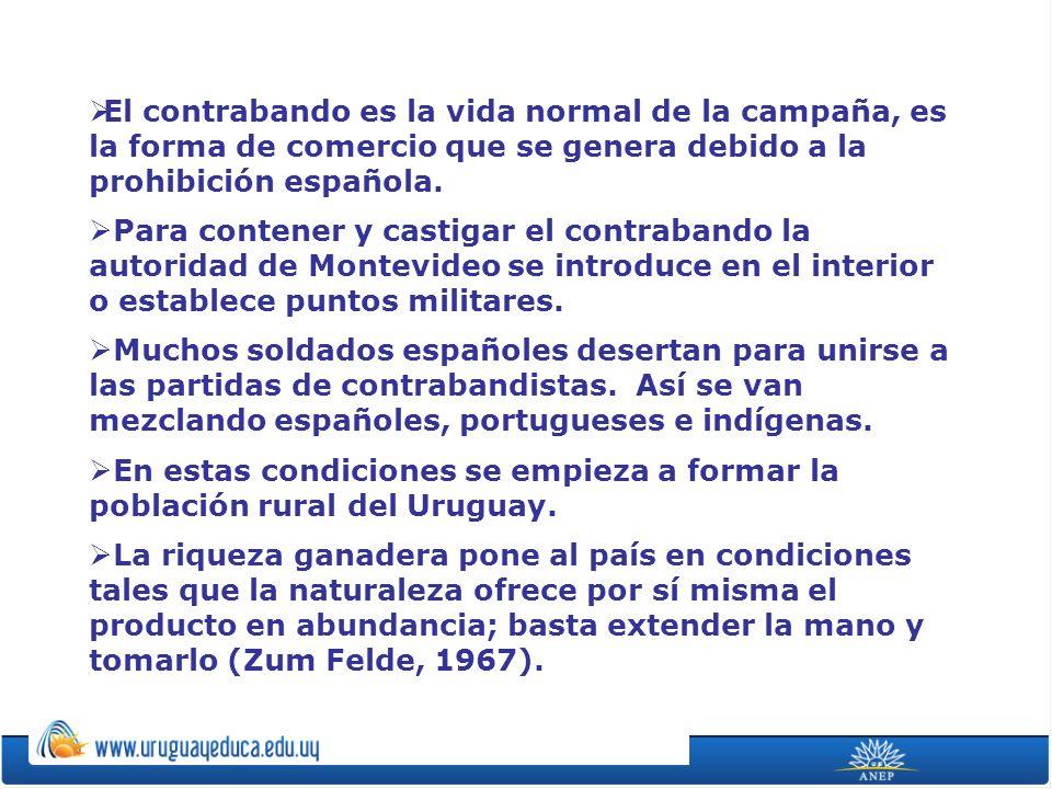 El contrabando es la vida normal de la campaña, es la forma de comercio que se genera debido a la prohibición española.