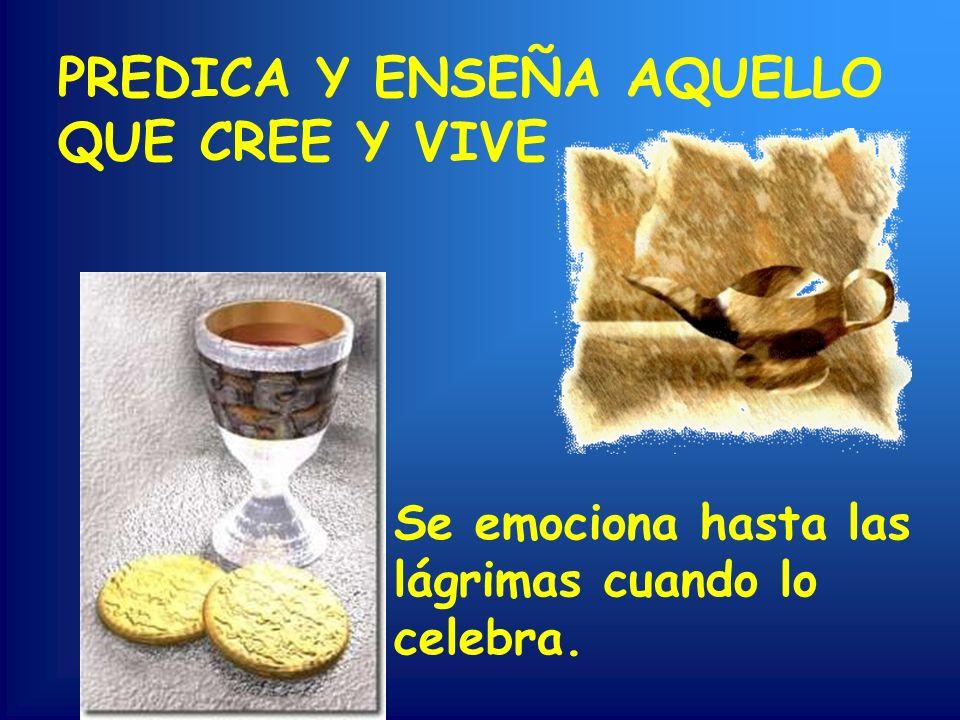 PREDICA Y ENSEÑA AQUELLO QUE CREE Y VIVE
