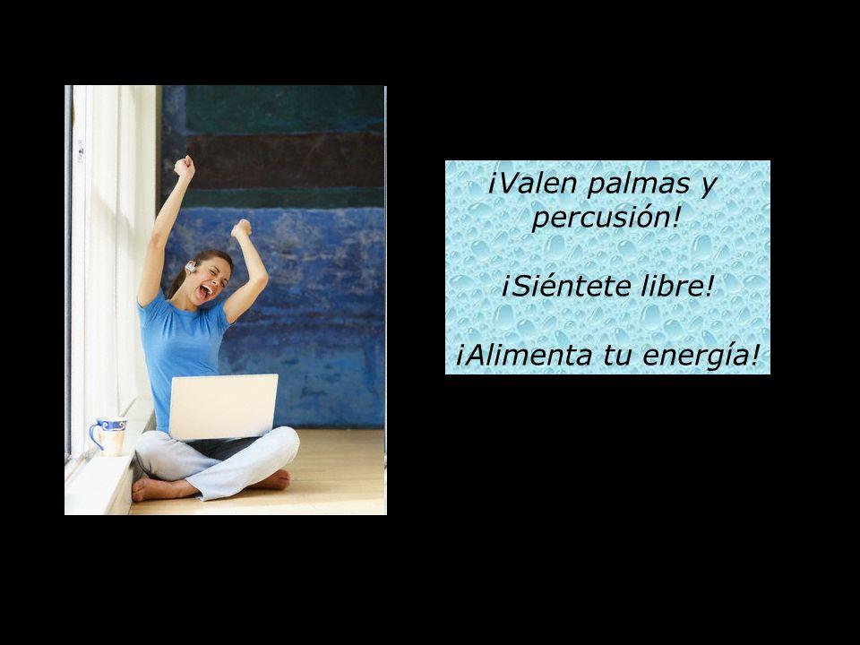 ¡Valen palmas y percusión! ¡Siéntete libre! ¡Alimenta tu energía!