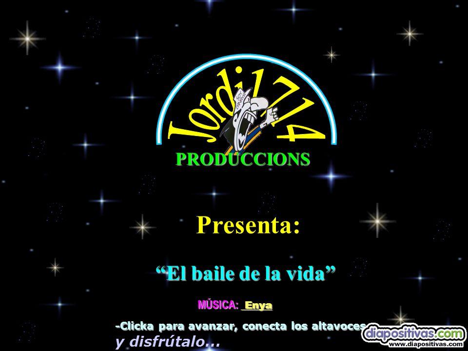 Presenta: Jordi1714 El baile de la vida PRODUCCIONS MÚSICA: Enya