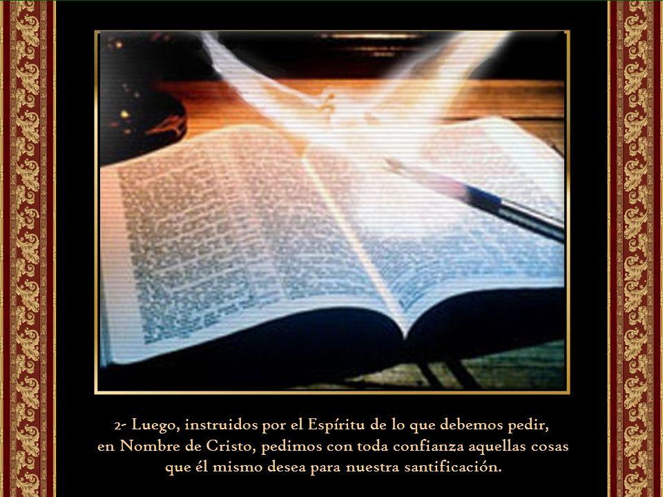 2- Luego, instruidos por el Espíritu de lo que debemos pedir,