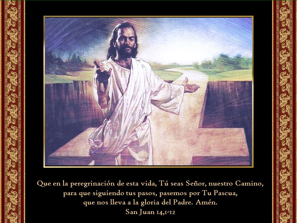 que nos lleva a la gloria del Padre. Amén.
