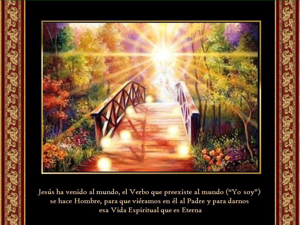 Jesús ha venido al mundo, el Verbo que preexiste al mundo ( Yo soy )