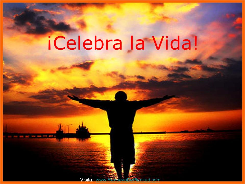 ¡Celebra la Vida! Visita: www.RenuevoDePlenitud.com