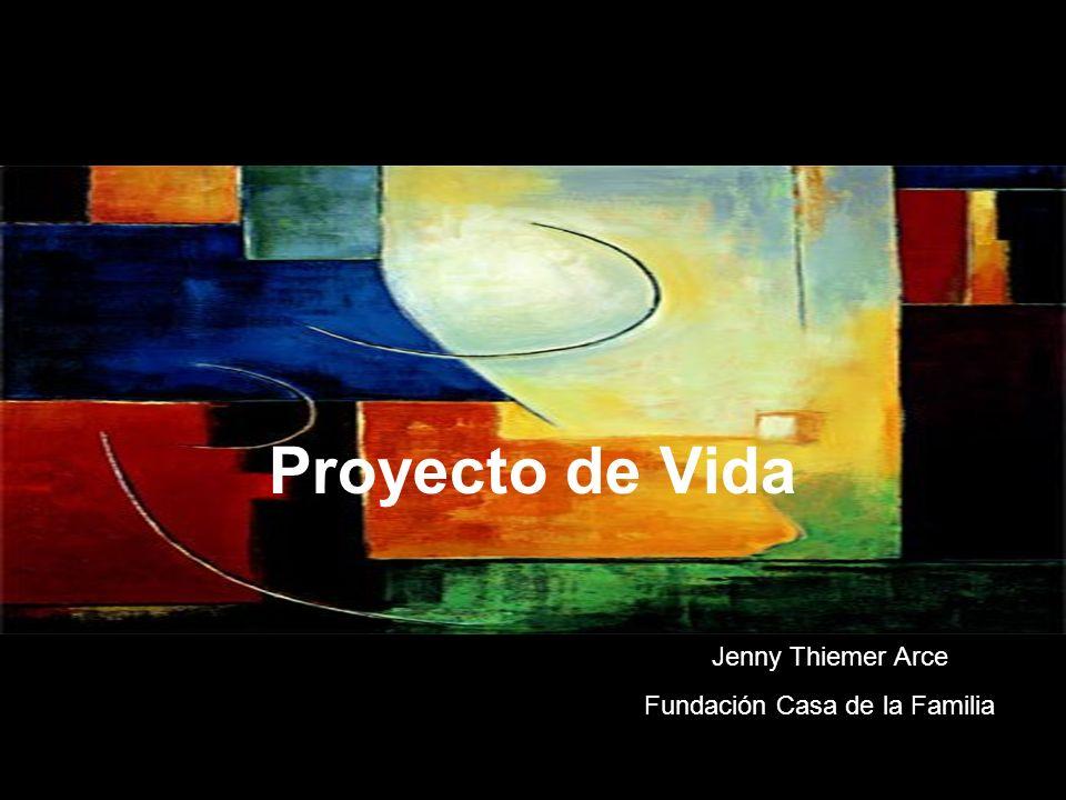 Proyecto de Vida Jenny Thiemer Arce Fundación Casa de la Familia